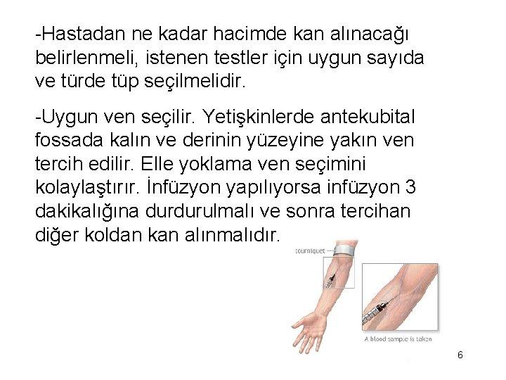-Hastadan ne kadar hacimde kan alınacağı belirlenmeli, istenen testler için uygun sayıda ve türde