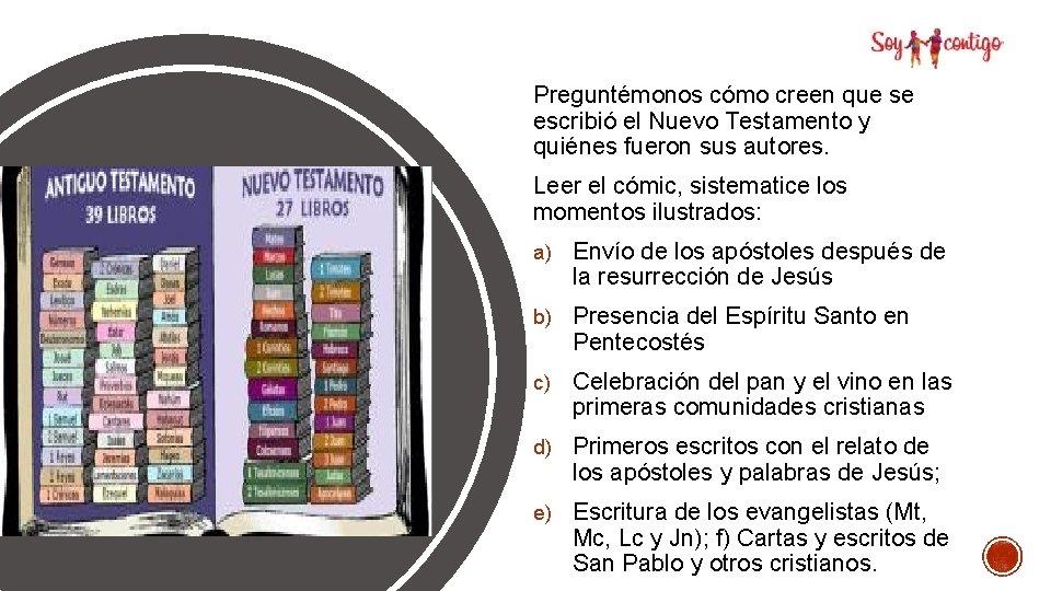 Preguntémonos cómo creen que se escribió el Nuevo Testamento y quiénes fueron sus autores.