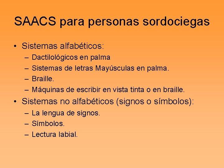 SAACS para personas sordociegas • Sistemas alfabéticos: – – Dactilológicos en palma Sistemas de