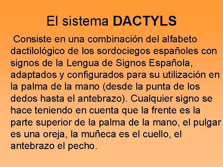 El sistema DACTYLS Consiste en una combinación del alfabeto dactilológico de los sordociegos españoles