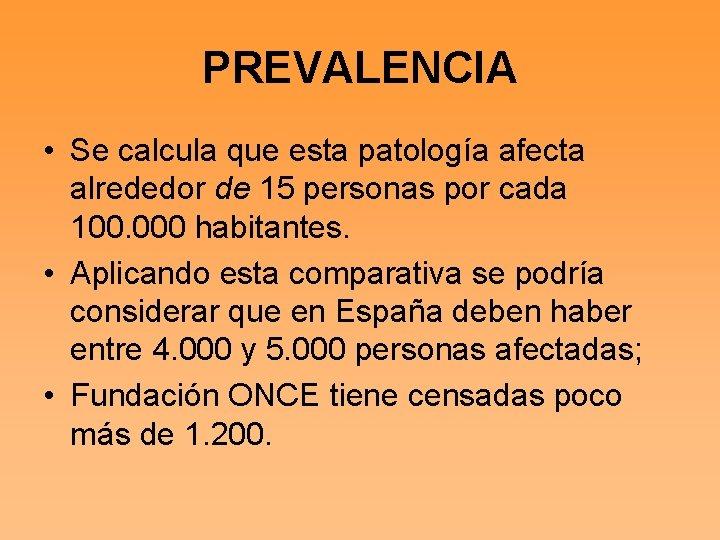 PREVALENCIA • Se calcula que esta patología afecta alrededor de 15 personas por cada