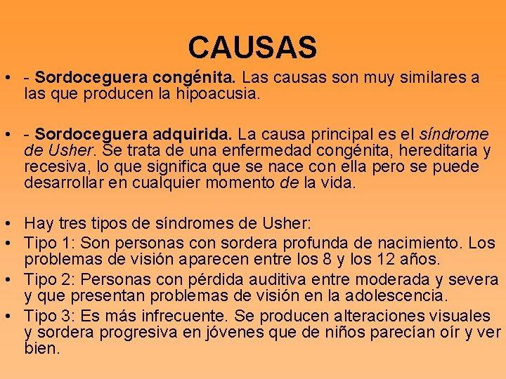 CAUSAS • - Sordoceguera congénita. Las causas son muy similares a las que producen