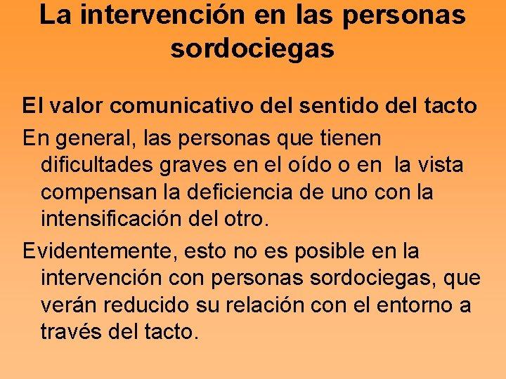 La intervención en las personas sordociegas El valor comunicativo del sentido del tacto En