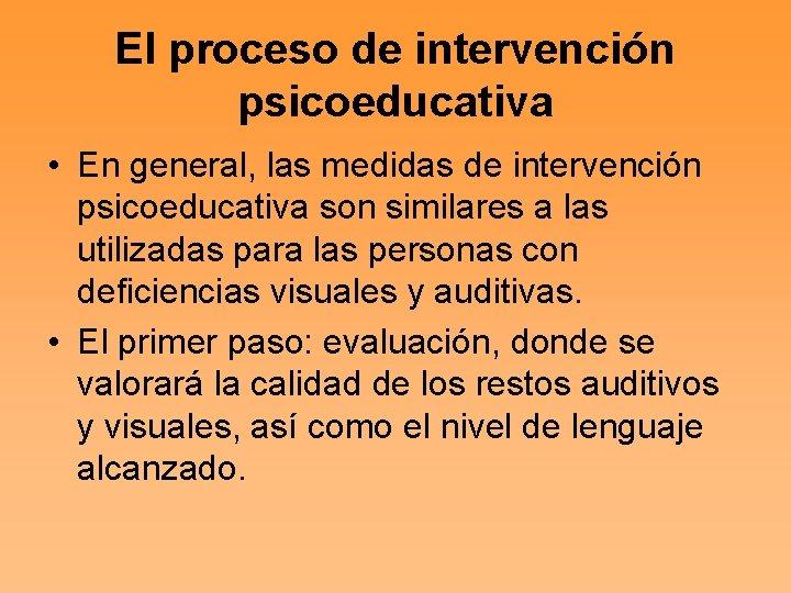 El proceso de intervención psicoeducativa • En general, las medidas de intervención psicoeducativa son