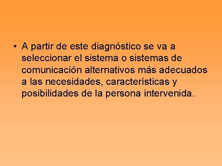 • A partir de este diagnóstico se va a seleccionar el sistema o