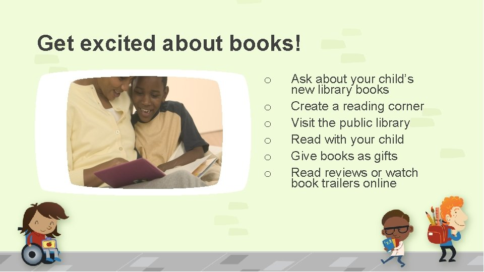 Get excited about books! o o o Ask about your child's new library books