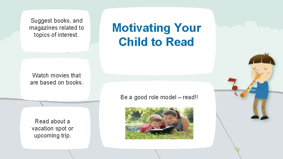 Suggest books, and magazines related to topics of interest. Motivating Your Child to Read