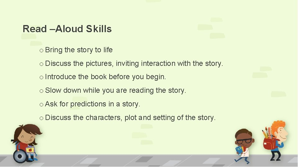 Read –Aloud Skills o Bring the story to life o Discuss the pictures, inviting