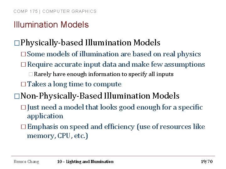 COMP 175 | COMPUTER GRAPHICS Illumination Models �Physically-based Illumination Models � Some models of