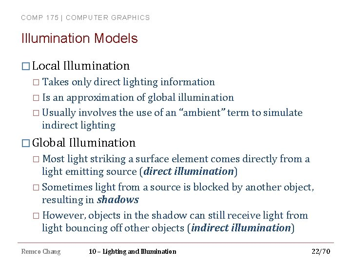 COMP 175 | COMPUTER GRAPHICS Illumination Models � Local Illumination � Takes only direct