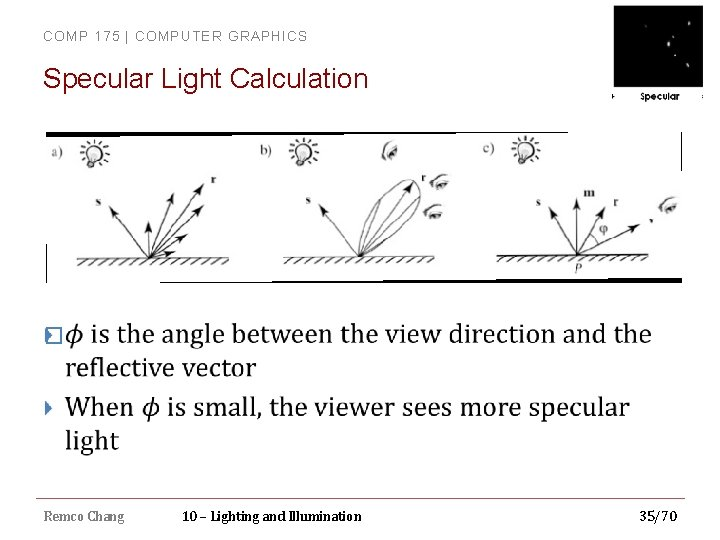 COMP 175 | COMPUTER GRAPHICS Specular Light Calculation � Remco Chang 10 – Lighting