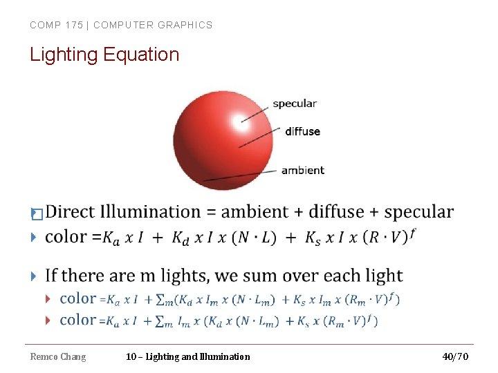 COMP 175 | COMPUTER GRAPHICS Lighting Equation � Remco Chang 10 – Lighting and