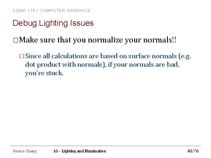 COMP 175 | COMPUTER GRAPHICS Debug Lighting Issues �Make sure that you normalize your