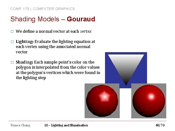 COMP 175 | COMPUTER GRAPHICS Shading Models – Gouraud � We define a normal