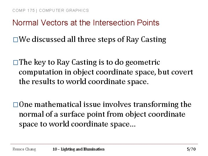 COMP 175 | COMPUTER GRAPHICS Normal Vectors at the Intersection Points �We discussed all