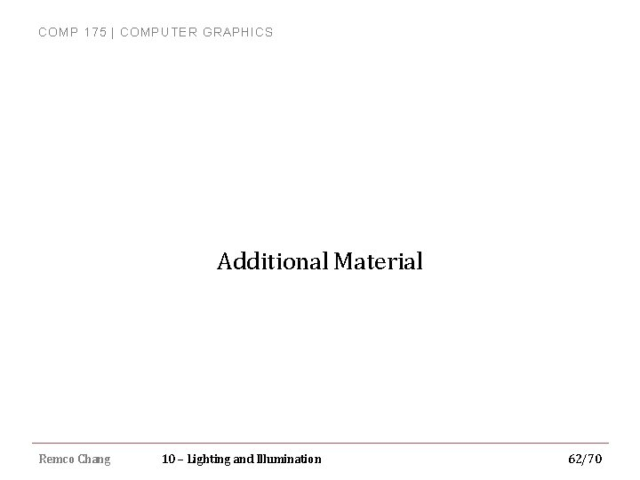 COMP 175 | COMPUTER GRAPHICS Additional Material Remco Chang 10 – Lighting and Illumination