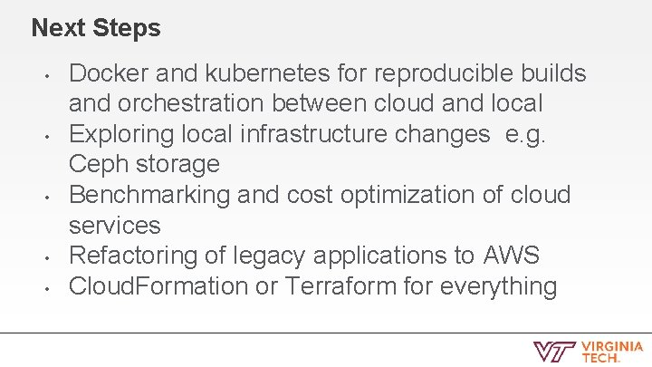 Next Steps • • • Docker and kubernetes for reproducible builds and orchestration between