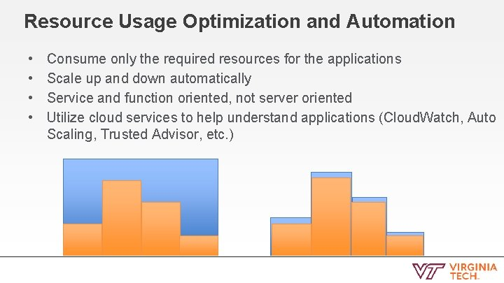 Resource Usage Optimization and Automation • • Consume only the required resources for the