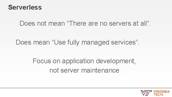 """Serverless Does not mean """"There are no servers at all"""". Does mean """"Use fully"""