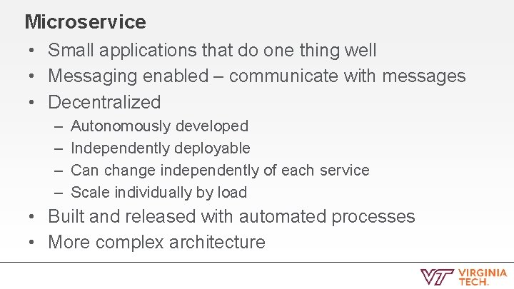 Microservice • Small applications that do one thing well • Messaging enabled – communicate