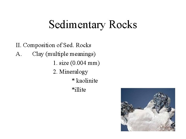 Sedimentary Rocks II. Composition of Sed. Rocks A. Clay (multiple meanings) 1. size (0.
