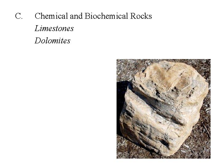 C. Chemical and Biochemical Rocks Limestones Dolomites