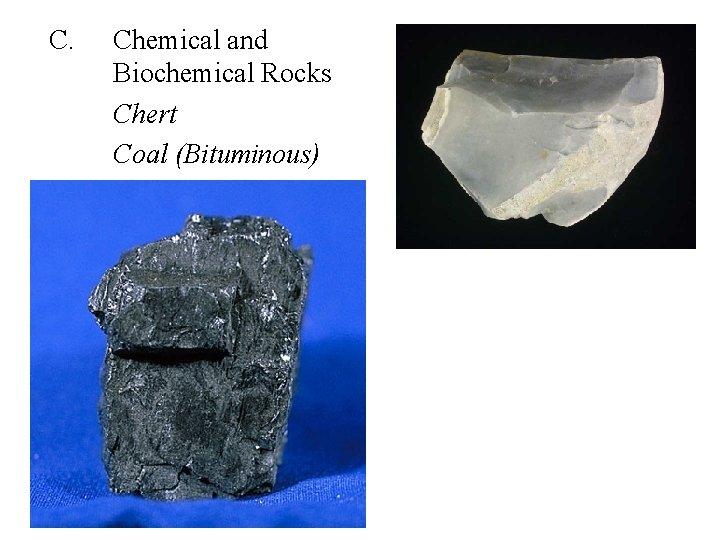C. Chemical and Biochemical Rocks Chert Coal (Bituminous)