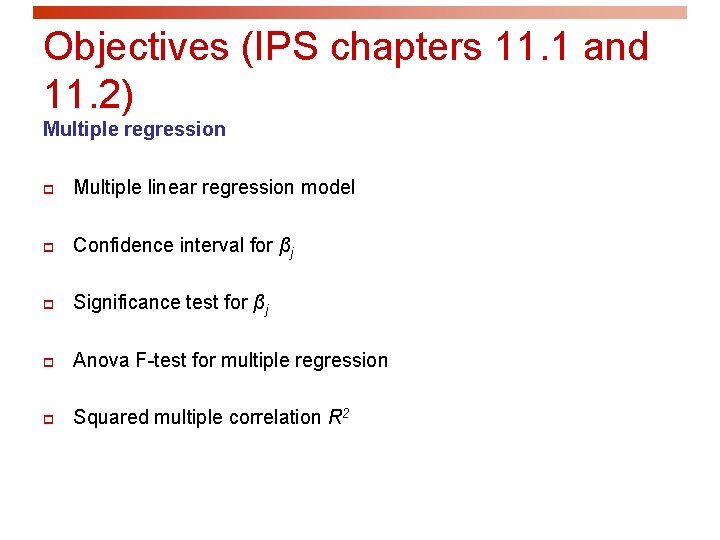 Objectives (IPS chapters 11. 1 and 11. 2) Multiple regression p Multiple linear regression
