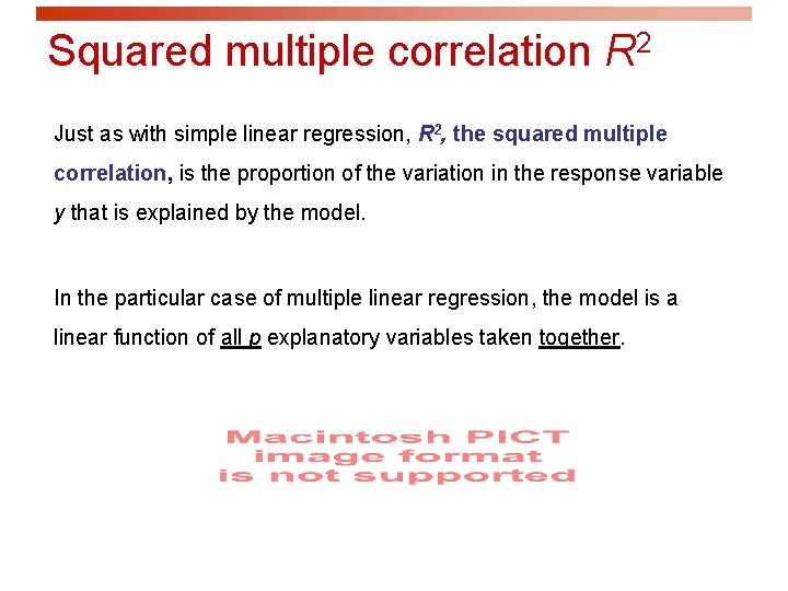 Squared multiple correlation R 2 Just as with simple linear regression, R 2, the