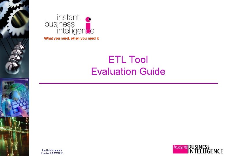 What you need, when you need it ETL Tool Evaluation Guide Public Information Version