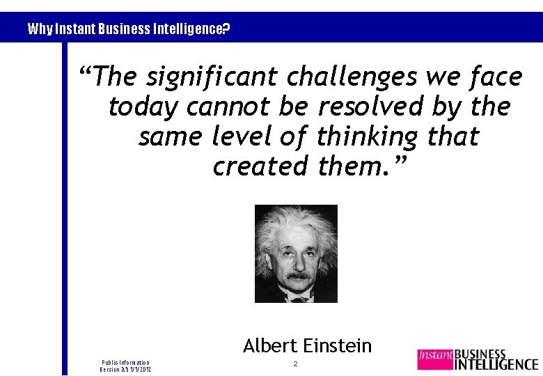 """Why Instant Business Intelligence? """"The significant challenges we face today cannot be resolved by"""