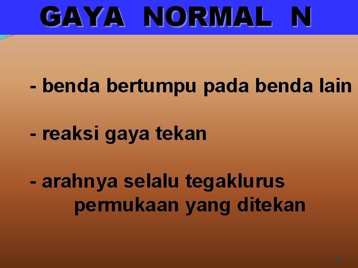 GAYA NORMAL N - benda bertumpu pada benda lain - reaksi gaya tekan -