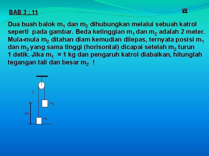 W BAB 3 : 11 Dua buah balok m 1 dan m 2 dihubungkan