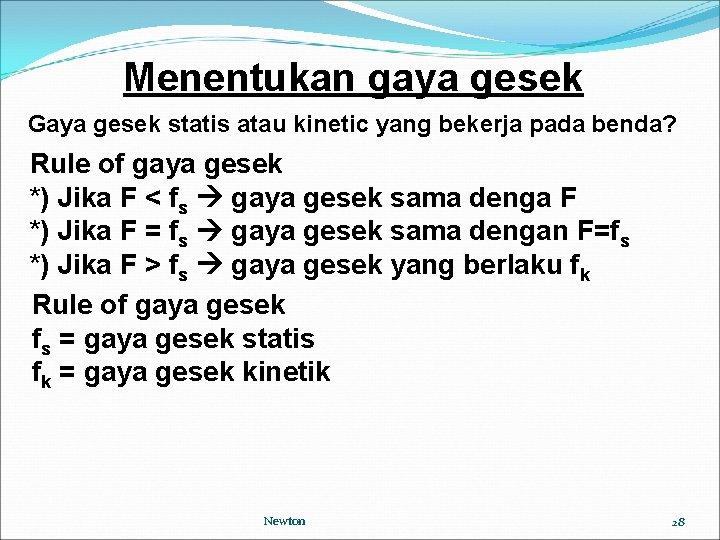 Menentukan gaya gesek Gaya gesek statis atau kinetic yang bekerja pada benda? Rule of