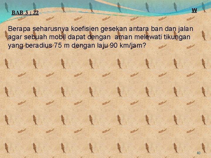 BAB 3 : 22 W Berapa seharusnya koefisien gesekan antara ban dan jalan agar