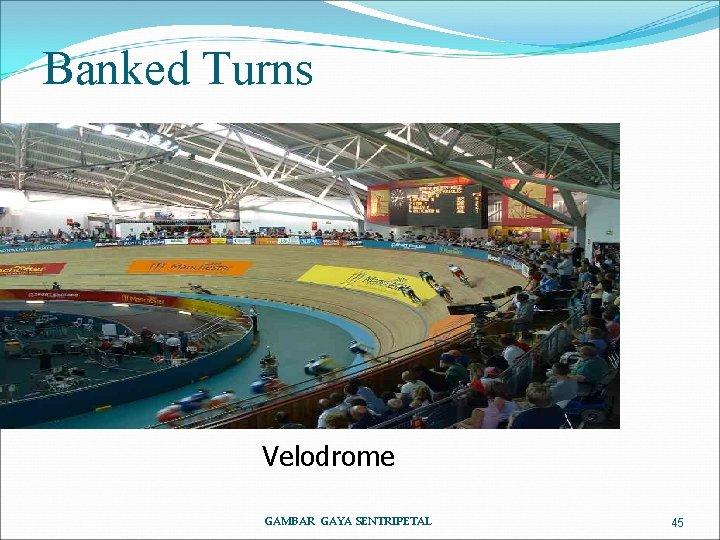 Banked Turns Velodrome GAMBAR GAYA SENTRIPETAL 45