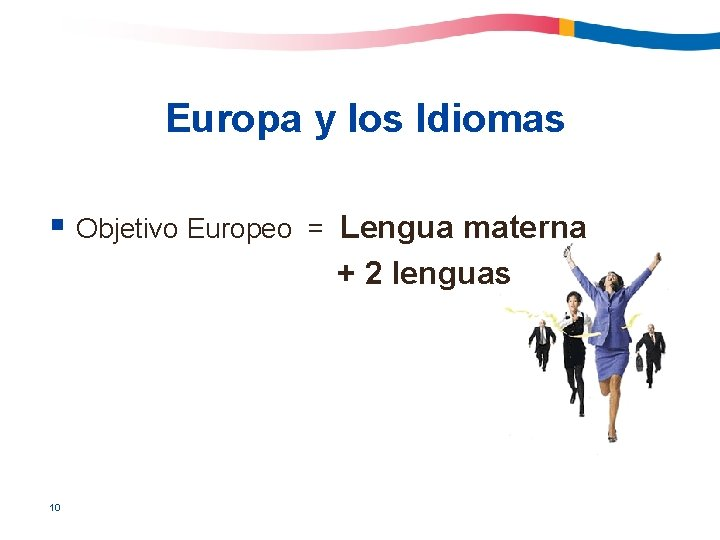 Europa y los Idiomas § Objetivo Europeo 10 = Lengua materna + 2 lenguas