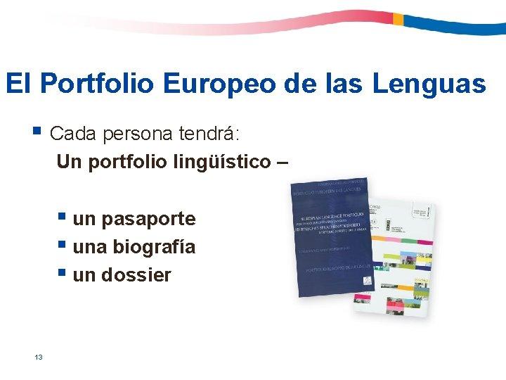 El Portfolio Europeo de las Lenguas § Cada persona tendrá: Un portfolio lingüístico –