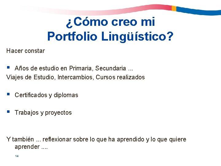 ¿Cómo creo mi Portfolio Lingüístico? Hacer constar § Años de estudio en Primaria, Secundaria.