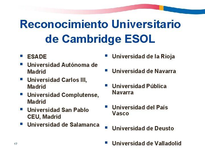Reconocimiento Universitario de Cambridge ESOL § § § 17 ESADE Universidad Autónoma de Madrid