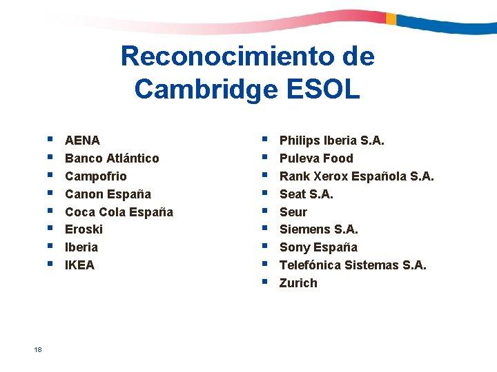 Reconocimiento de Cambridge ESOL § § § § 18 AENA Banco Atlántico Campofrio Canon