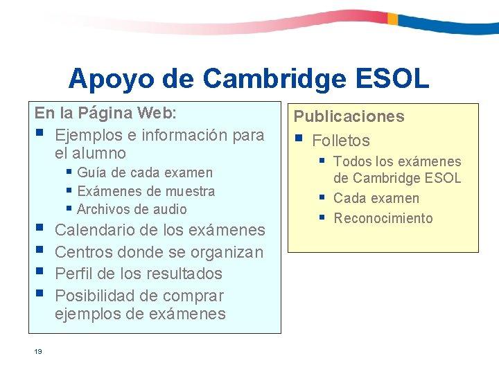 Apoyo de Cambridge ESOL En la Página Web: § Ejemplos e información para el