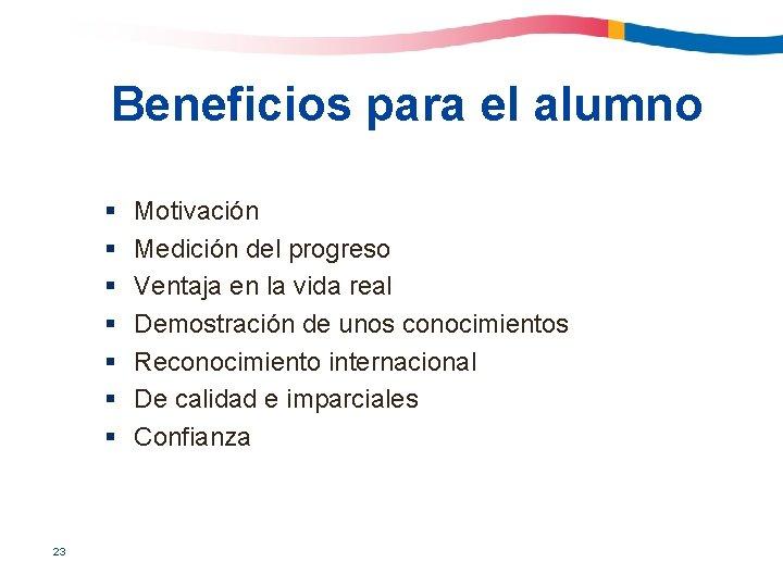 Beneficios para el alumno § § § § 23 Motivación Medición del progreso Ventaja