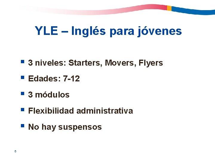 YLE – Inglés para jóvenes § 3 niveles: Starters, Movers, Flyers § Edades: 7