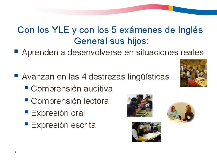 Con los YLE y con los 5 exámenes de Inglés General sus hijos: §