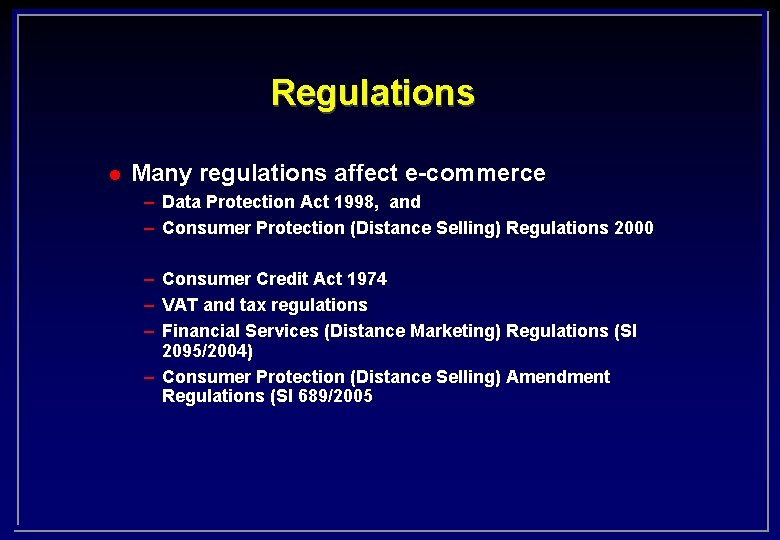 Regulations l Many regulations affect e-commerce – Data Protection Act 1998, and – Consumer