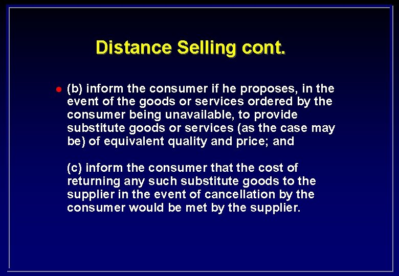 Distance Selling cont. l (b) inform the consumer if he proposes, in the event