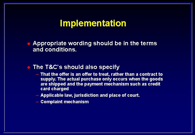 Implementation l Appropriate wording should be in the terms and conditions. l The T&C's