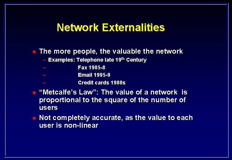 Network Externalities l The more people, the valuable the network – – l l