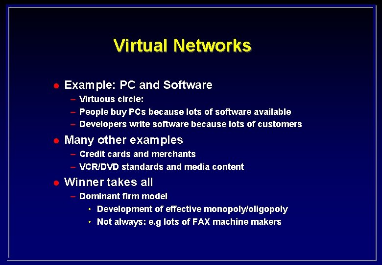 Virtual Networks l Example: PC and Software – Virtuous circle: – People buy PCs